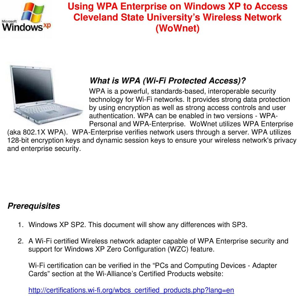 It provides strong data protection by using encryption as well as strong access controls and user authentication. WPA can be enabled in two versions - WPA- Personal and WPA-Enterprise.