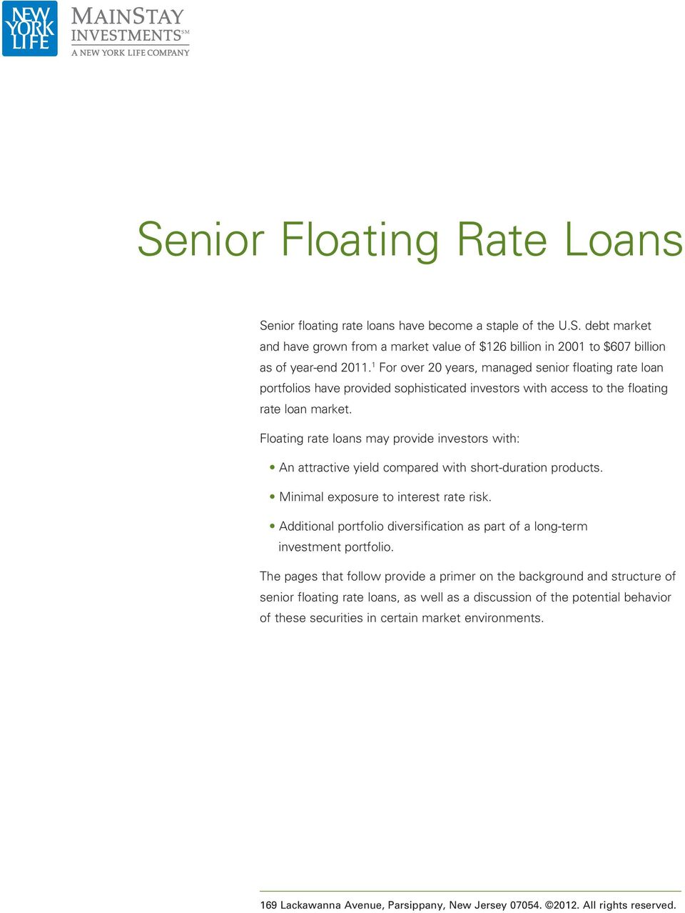 Floating rate loans may provide investors with: An attractive yield compared with short-duration products. Minimal exposure to interest rate risk.
