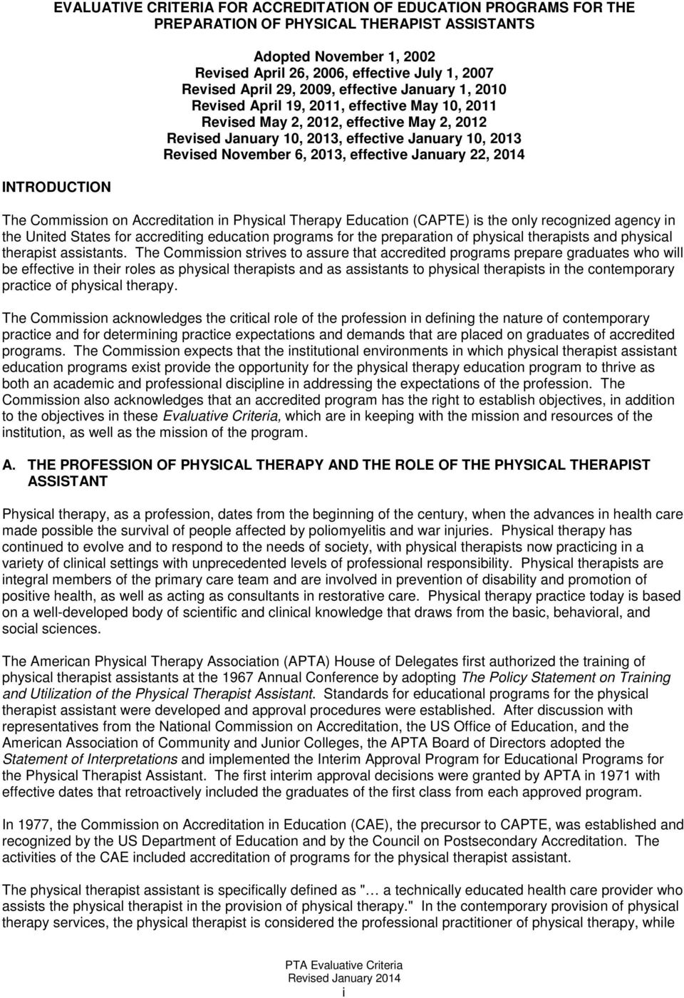 Revised November 6, 2013, effective January 22, 2014 The Commission on Accreditation in Physical Therapy Education (CAPTE) is the only recognized agency in the United States for accrediting education