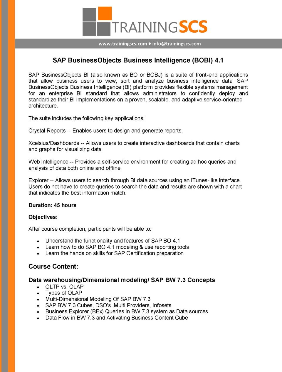 SAP BusinessObjects Business Intelligence (BI) platform provides flexible systems management for an enterprise BI standard that allows administrators to confidently deploy and standardize their BI