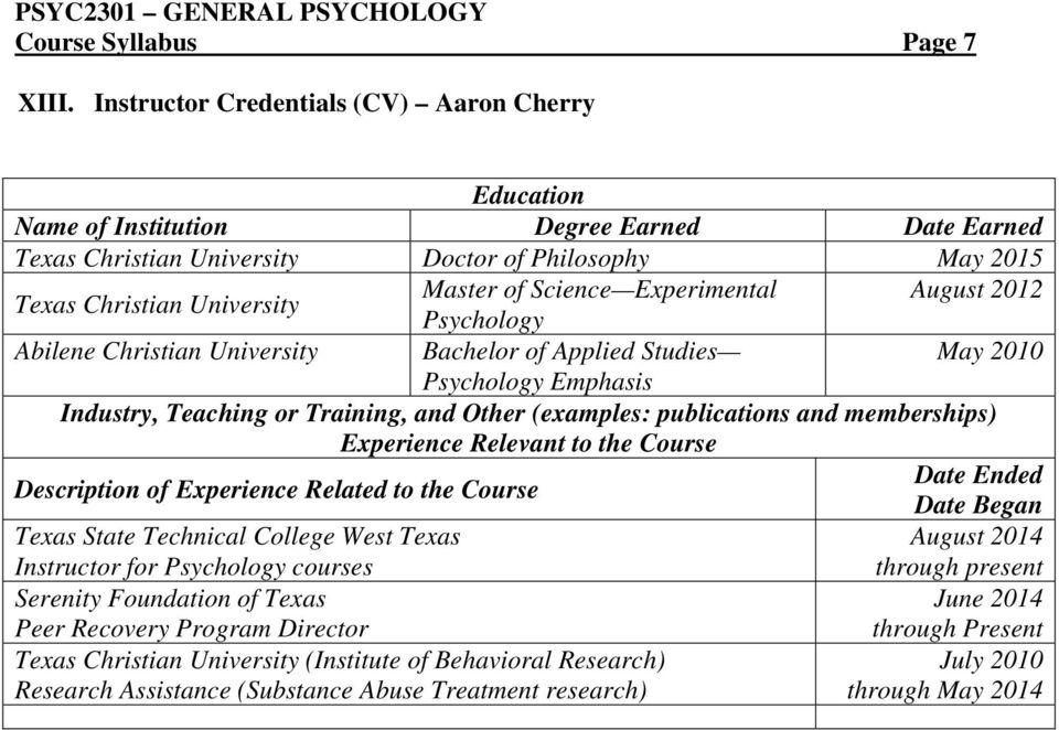 Experimental August 2012 Psychology Abilene Christian University Bachelor of Applied Studies May 2010 Psychology Emphasis Industry, Teaching or Training, and Other (examples: publications and