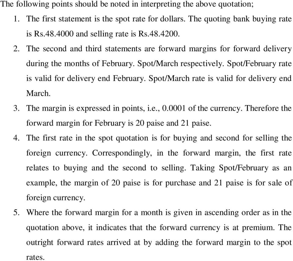 Spot/March rate is valid for delivery end March. 3. The margin is expressed in points, i.e., 0.0001 of the currency. Therefore the forward margin for February is 20 paise and 21 paise. 4.