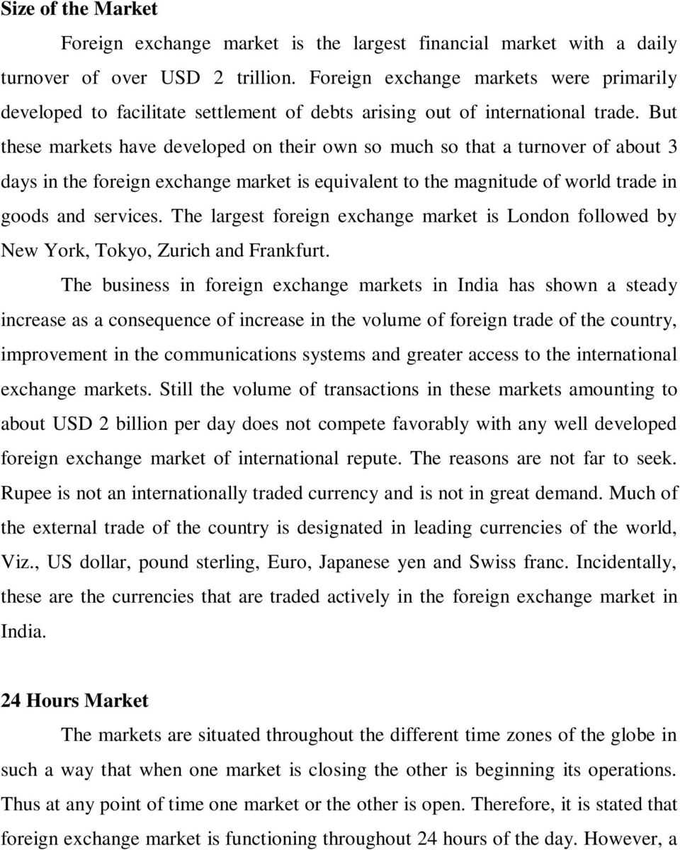 But these markets have developed on their own so much so that a turnover of about 3 days in the foreign exchange market is equivalent to the magnitude of world trade in goods and services.
