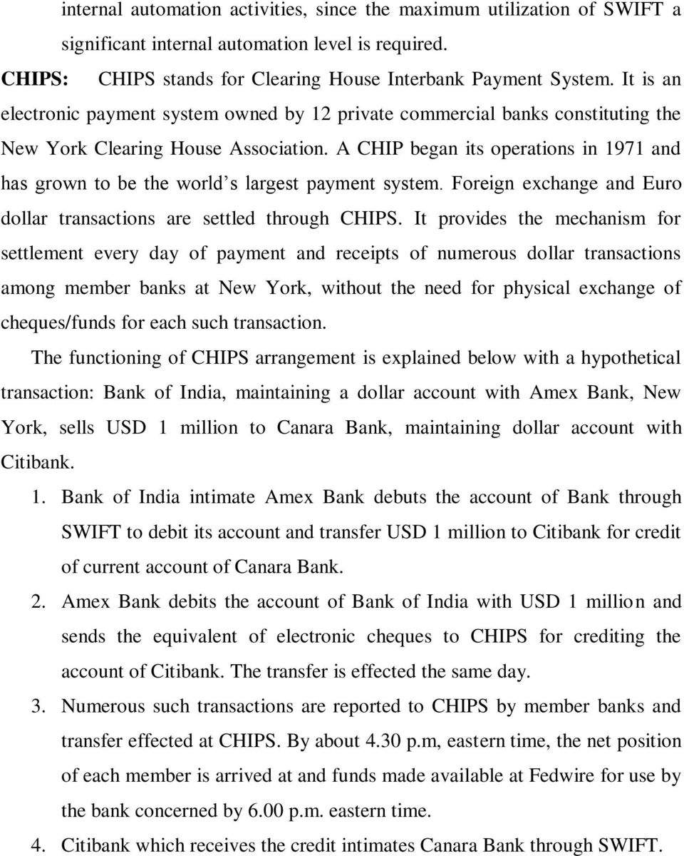 A CHIP began its operations in 1971 and has grown to be the world s largest payment system. Foreign exchange and Euro dollar transactions are settled through CHIPS.