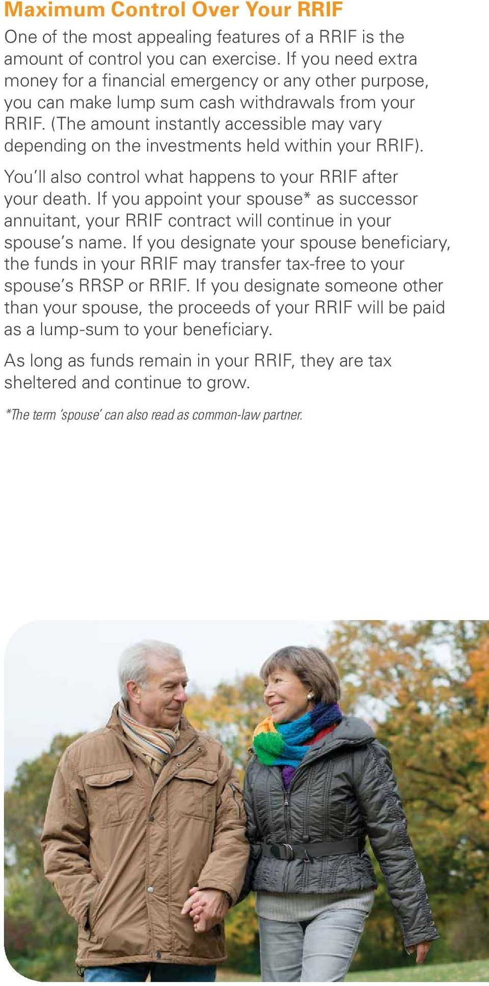 (The amount instantly accessible may vary depending on the investments held within your RRIF). You ll also control what happens to your RRIF after your death.