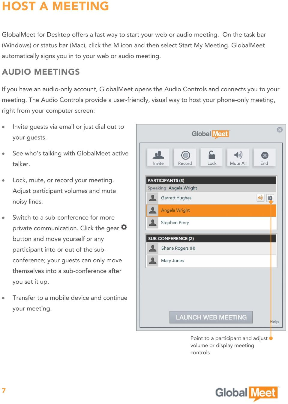 The Audio Controls provide a user-friendly, visual way to host your phone-only meeting, right from your computer screen: Invite guests via email or just dial out to your guests.