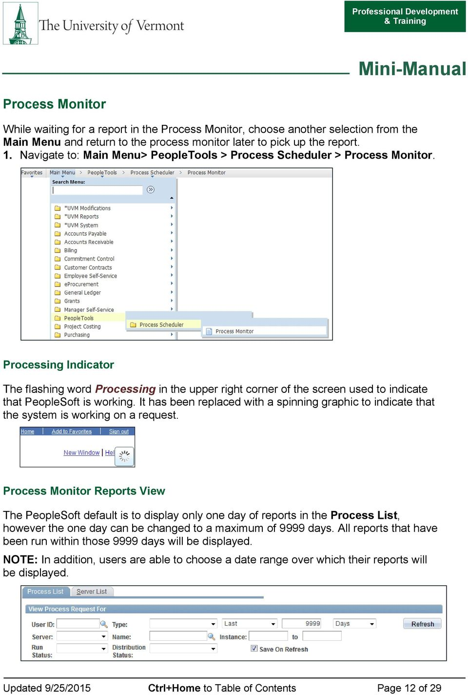Processing Indicator The flashing word Processing in the upper right corner  of the screen used to