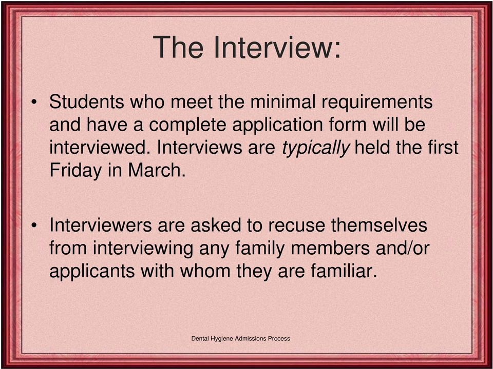 Interviews are typically held the first Friday in March.