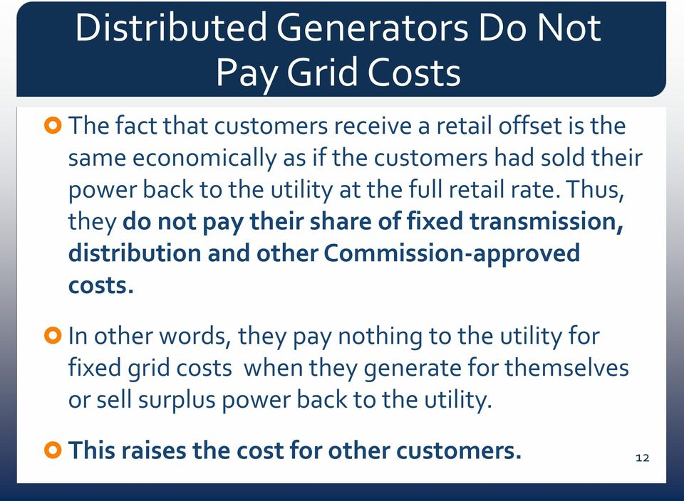 Thus, they do not pay their share of fixed transmission, distribution and other Commission-approved costs.