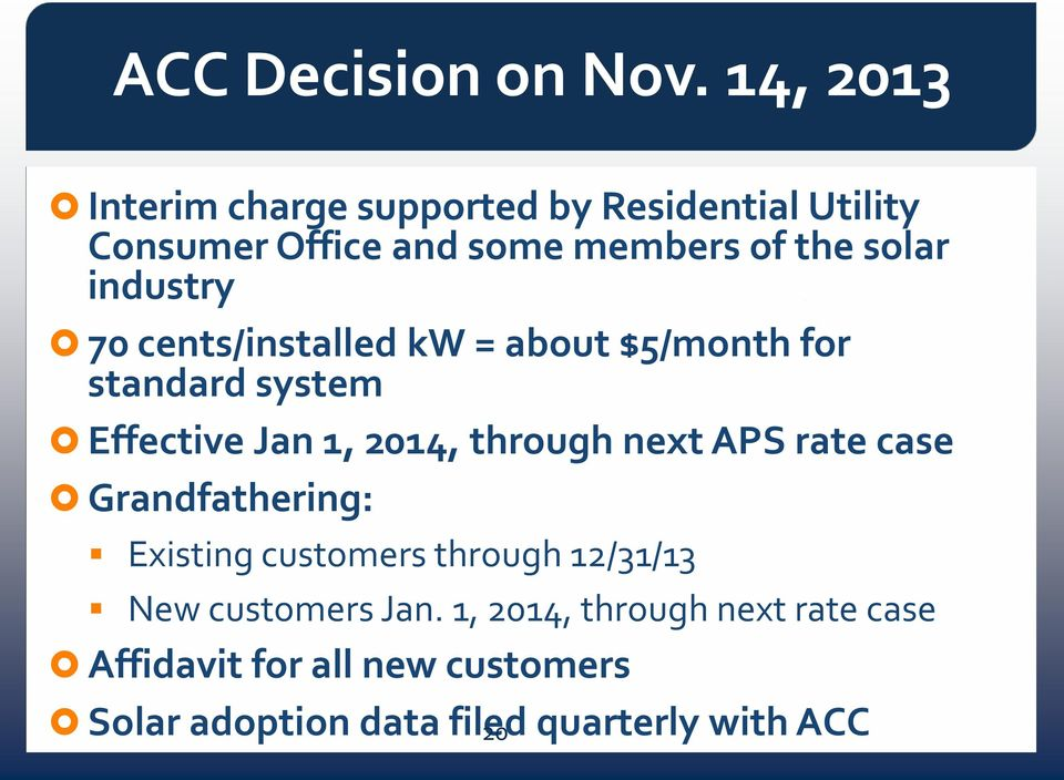 industry 70 cents/installed kw = about $5/month for standard system Effective Jan 1, 2014, through next