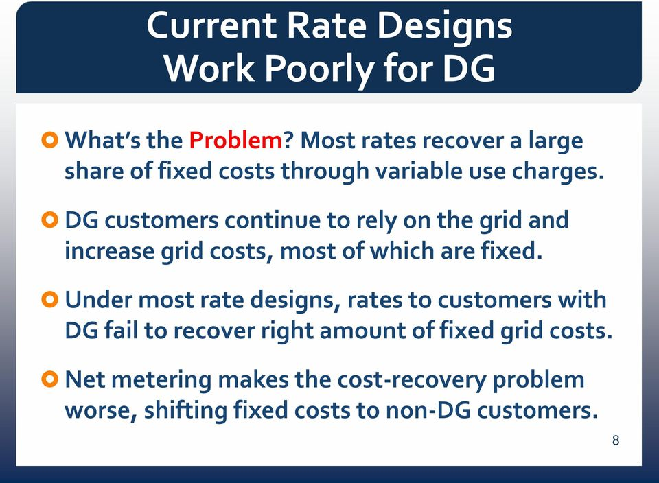 DG customers continue to rely on the grid and increase grid costs, most of which are fixed.