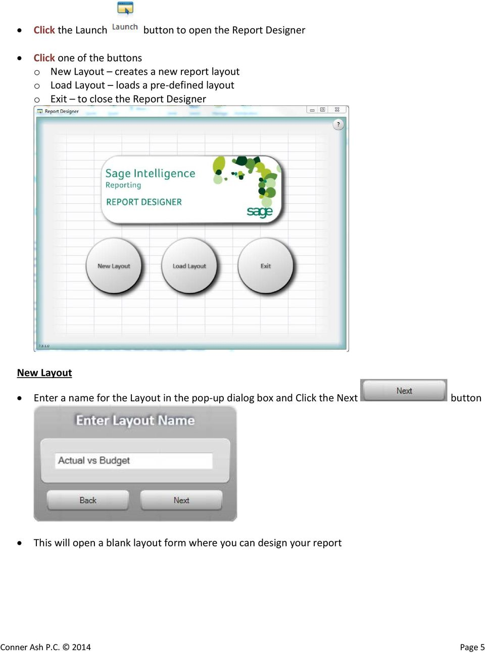 Report Designer New Layout Enter a name for the Layout in the pop-up dialog box and Click the