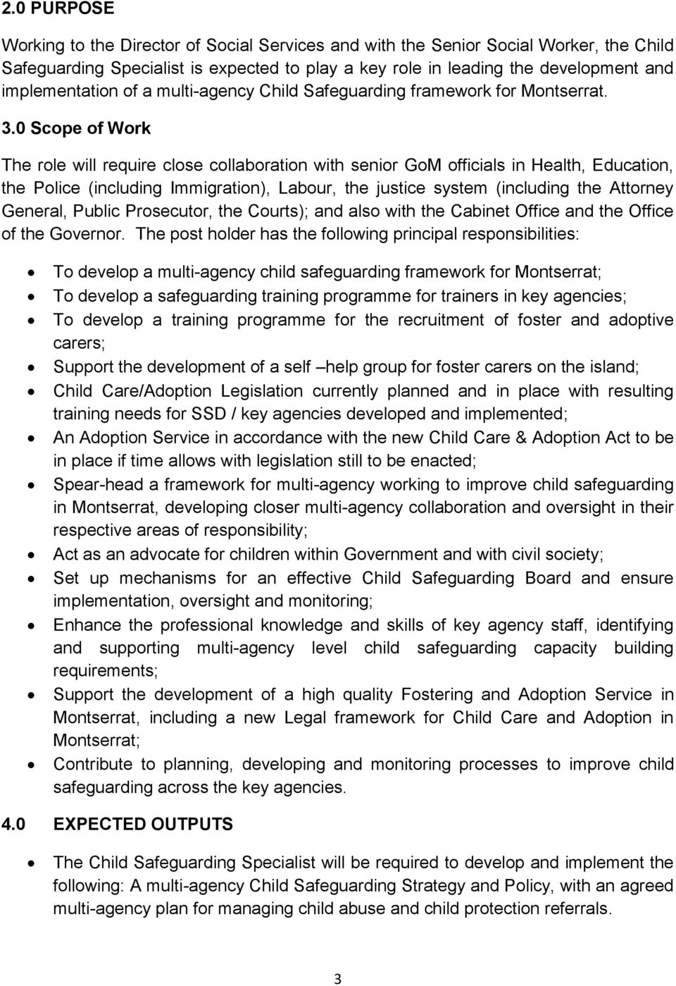 0 Scope of Work The role will require close collaboration with senior GoM officials in Health, Education, the Police (including Immigration), Labour, the justice system (including the Attorney