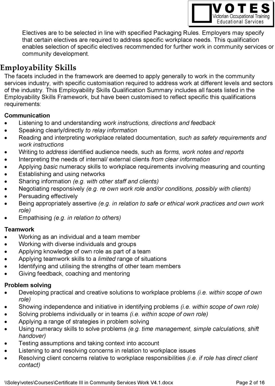 Employability Skills The facets included in the framework are deemed to apply generally to work in the community services industry, with specific customisation required to address work at different