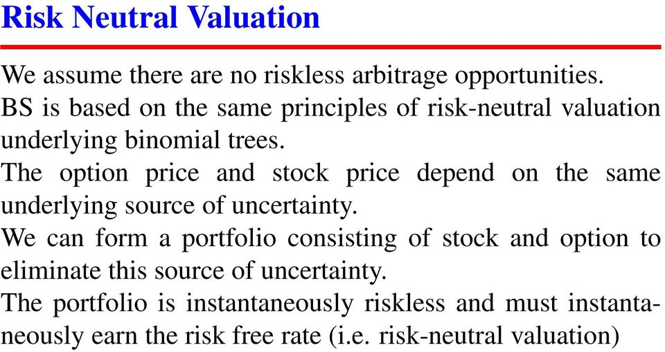 The option price and stock price depend on the same underlying source of uncertainty.