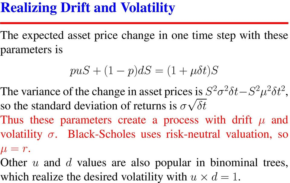 returns is σ δt Thus these parameters create a process with drift µ and volatility σ.