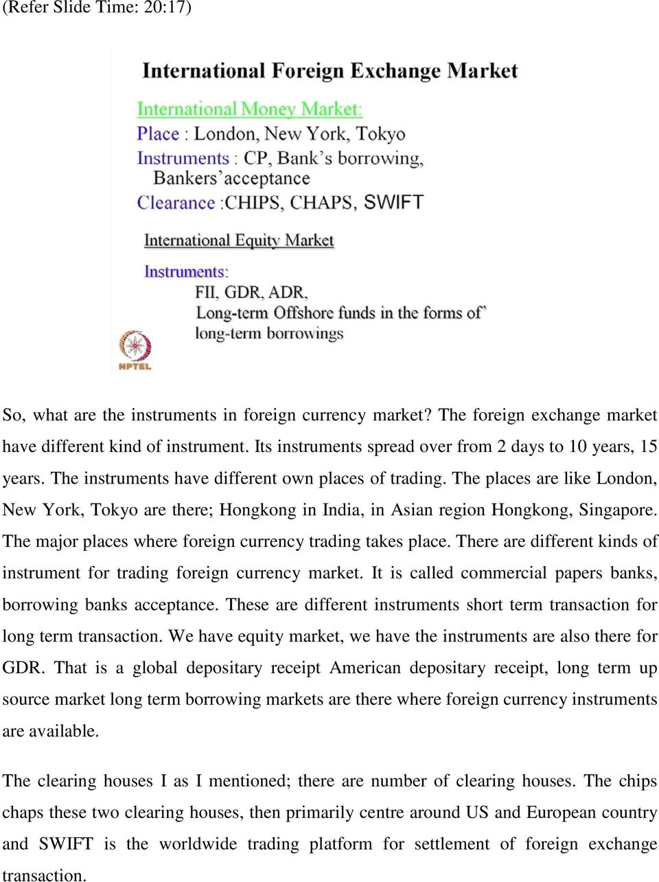 The places are like London, New York, Tokyo are there; Hongkong in India, in Asian region Hongkong, Singapore. The major places where foreign currency trading takes place.