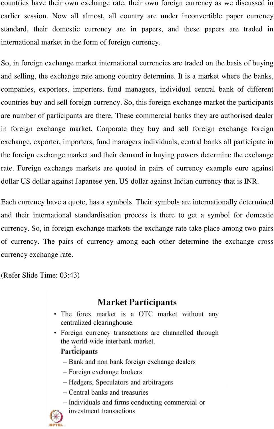 So, in foreign exchange market international currencies are traded on the basis of buying and selling, the exchange rate among country determine.