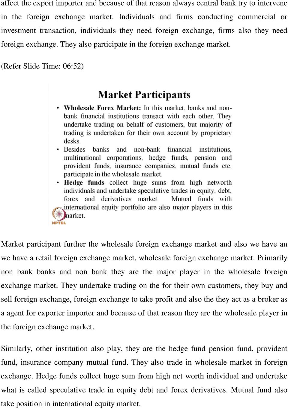 They also participate in the foreign exchange market.