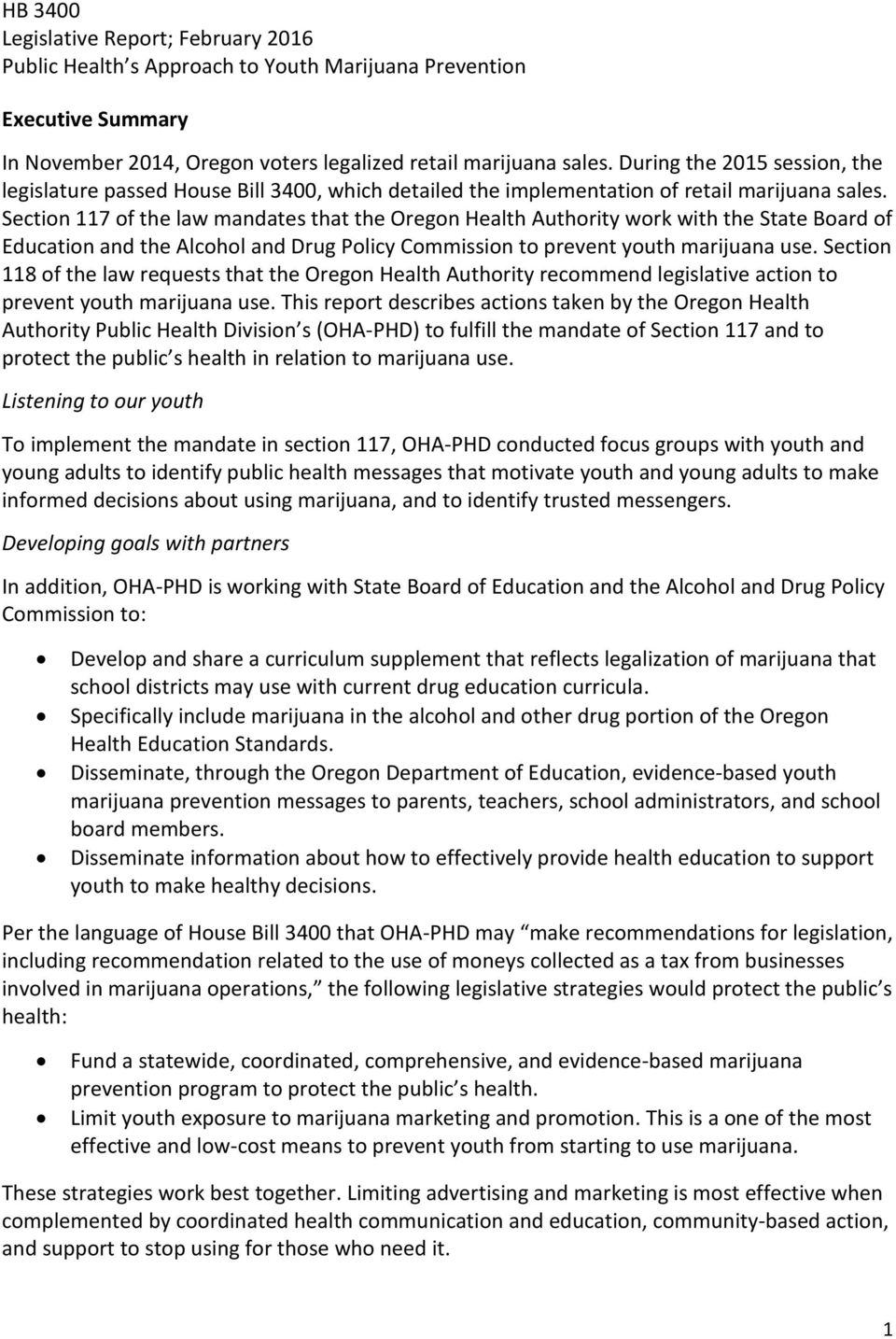 Section 117 of the law mandates that the Oregon Health Authority work with the State Board of Education and the Alcohol and Drug Policy Commission to prevent youth marijuana use.