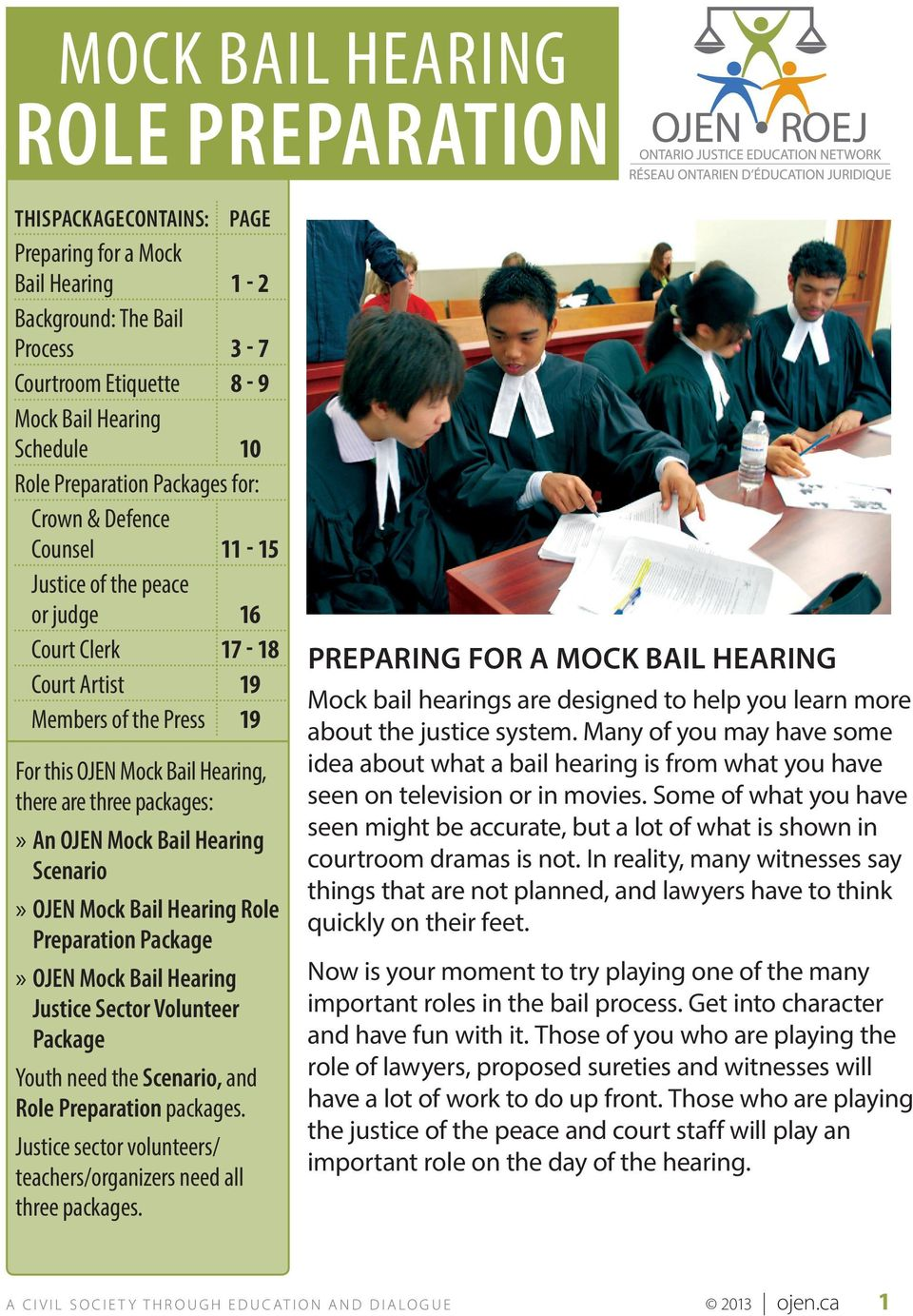 Scenario»» OJEN Mock Bail Hearing Role Preparation Package»» OJEN Mock Bail Hearing Justice Sector Volunteer Package Youth need the Scenario, and Role Preparation packages.