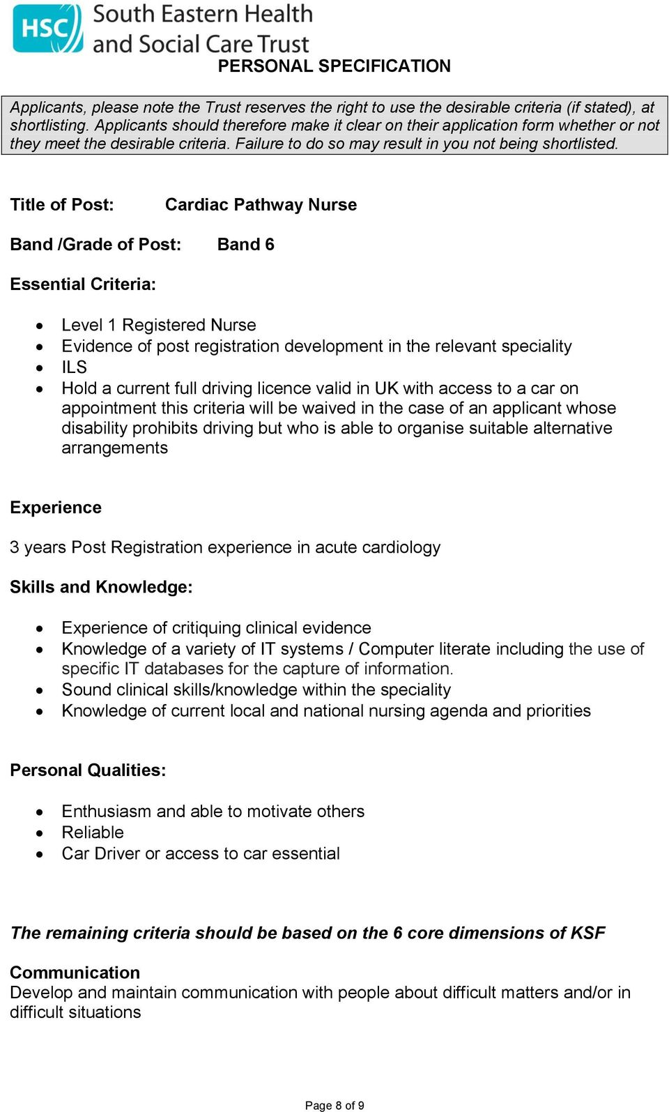 Title of Post: Cardiac Pathway Nurse Band /Grade of Post: Band 6 Essential Criteria: Level 1 Registered Nurse Evidence of post registration development in the relevant speciality ILS Hold a current