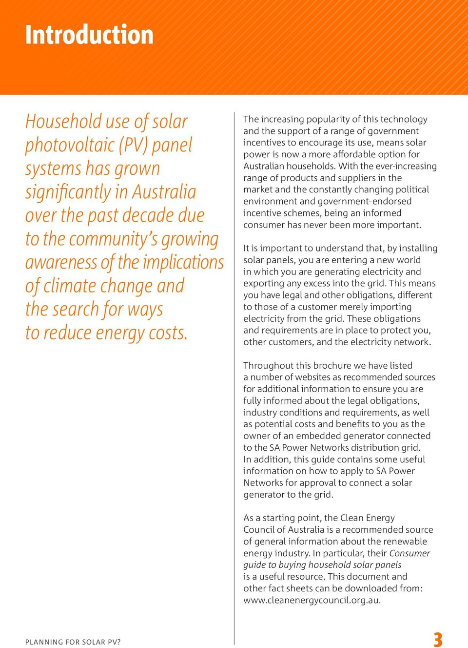 The increasing popularity of this technology and the support of a range of government incentives to encourage its use, means solar power is now a more affordable option for Australian households.
