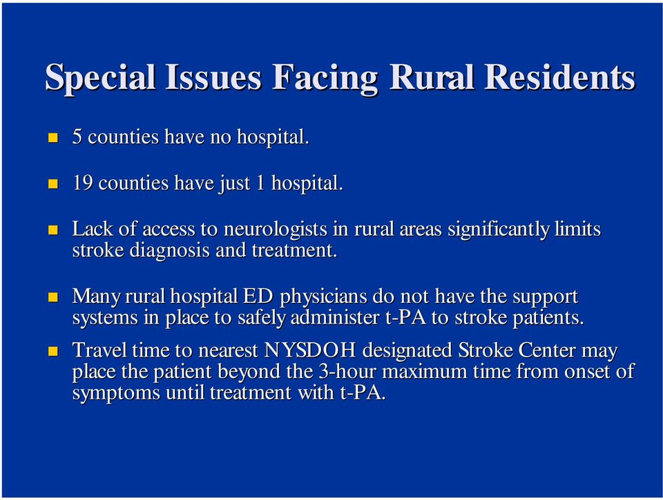 Many rural hospital ED physicians do not have the support systems in place to safely administer t-pa to stroke patients.