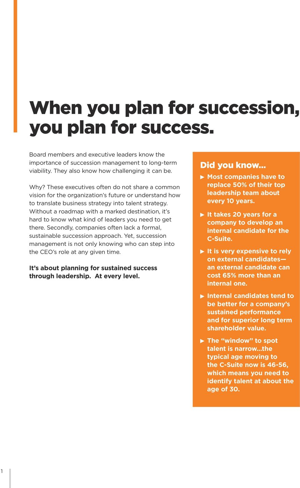 Without a roadmap with a marked destination, it s hard to know what kind of leaders you need to get there. Secondly, companies often lack a formal, sustainable succession approach.