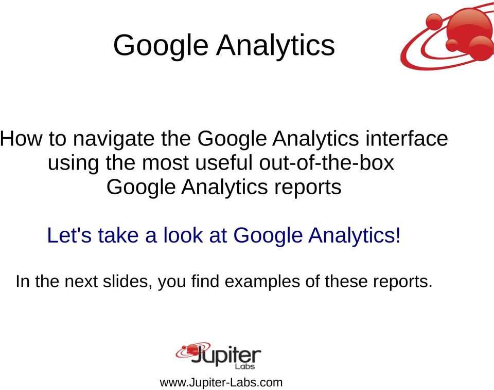 Analytics reports Let's take a look at Google