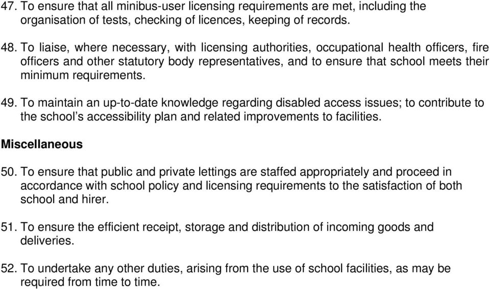 requirements. 49. To maintain an up-to-date knowledge regarding disabled access issues; to contribute to the school s accessibility plan and related improvements to facilities. Miscellaneous 50.