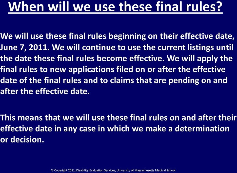 We will apply the final rules to new applications filed on or after the effective date of the final rules and to claims that are