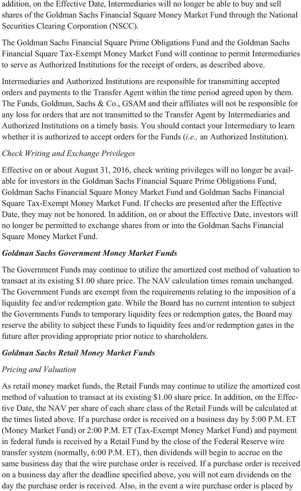 The Goldman Sachs Financial Square Prime Obligations Fund and the Goldman Sachs Financial Square Tax-Exempt Money Market Fund will continue to permit Intermediaries to serve as Authorized