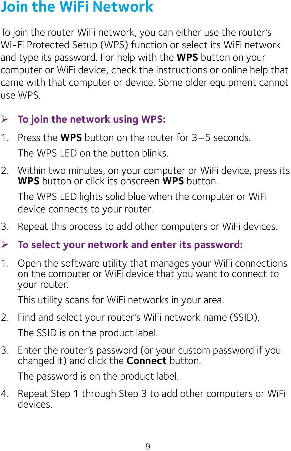 ¾ To join the network using WPS: 1. Press the WPS button on the router for 3 5 seconds. The WPS LED on the button blinks. 2.