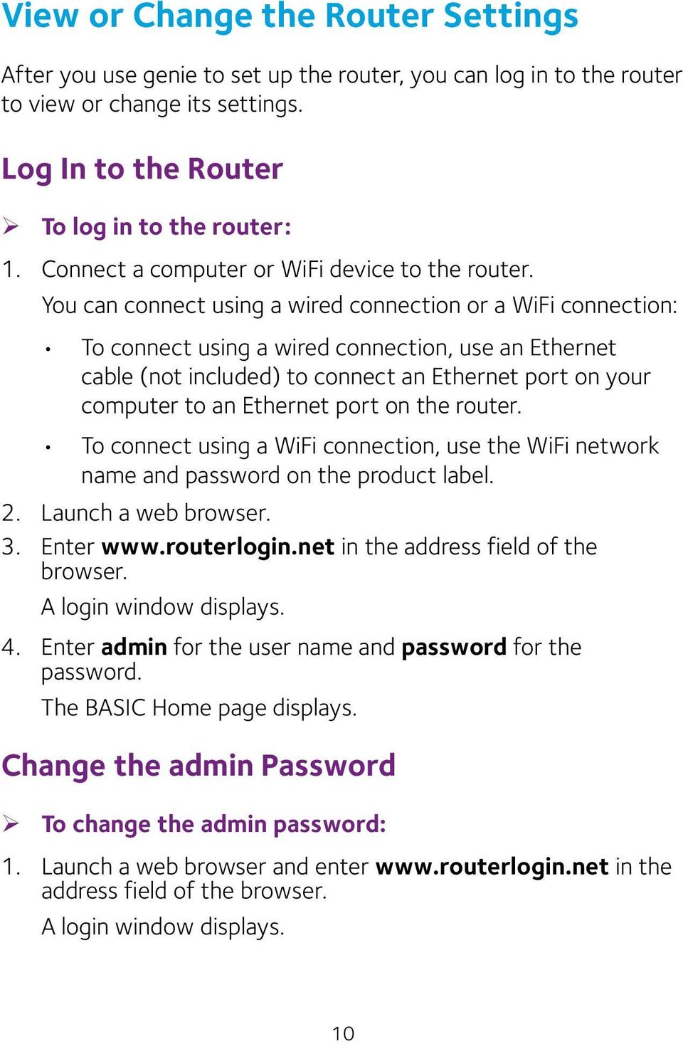 You can connect using a wired connection or a WiFi connection: To connect using a wired connection, use an Ethernet cable (not included) to connect an Ethernet port on your computer to an Ethernet
