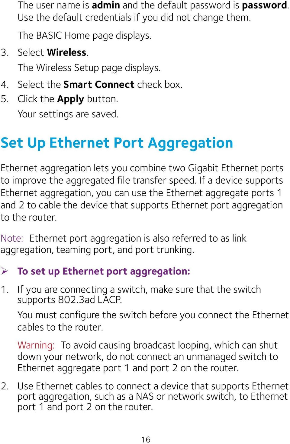 Set Up Ethernet Port Aggregation Ethernet aggregation lets you combine two Gigabit Ethernet ports to improve the aggregated file transfer speed.