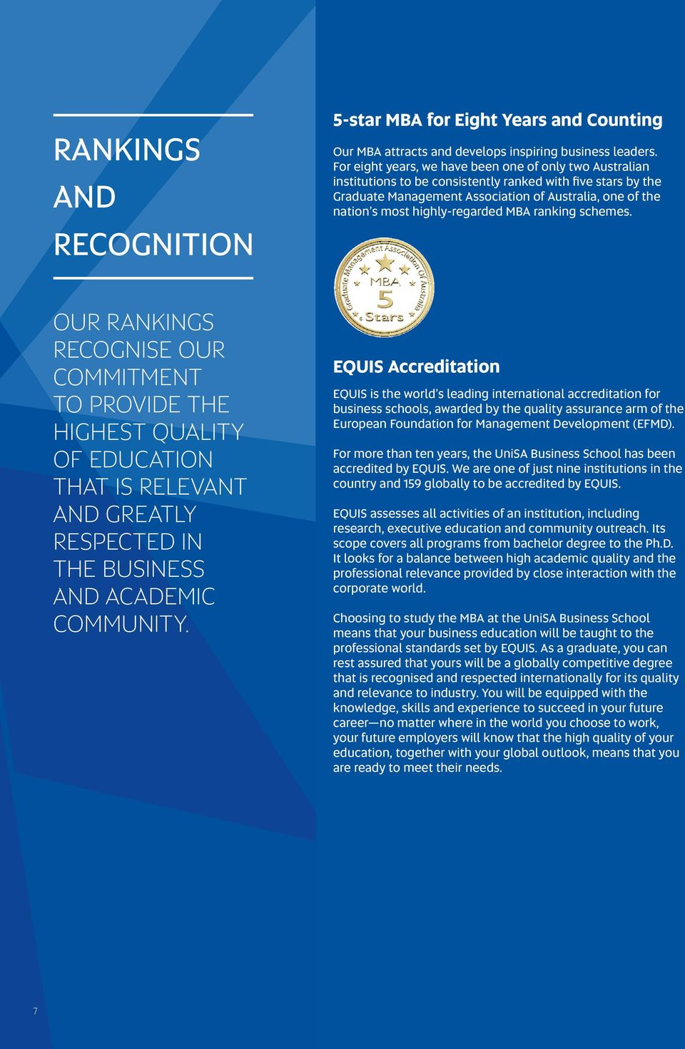 highly-regarded MBA ranking schemes. OUR RANKINGS RECOGNISE OUR COMMITMENT TO PROVIDE THE HIGHEST QUALITY OF EDUCATION THAT IS RELEVANT AND GREATLY RESPECTED IN THE BUSINESS AND ACADEMIC COMMUNITY.