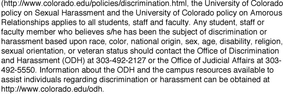 Any student, staff or faculty member who believes s/he has been the subject of discrimination or harassment based upon race, color, national origin, sex, age, disability, religion,