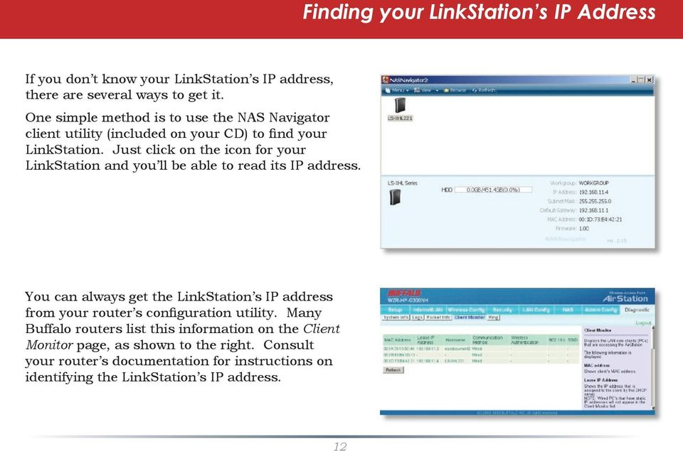 Just click on the icon for your LinkStation and you ll be able to read its IP address.