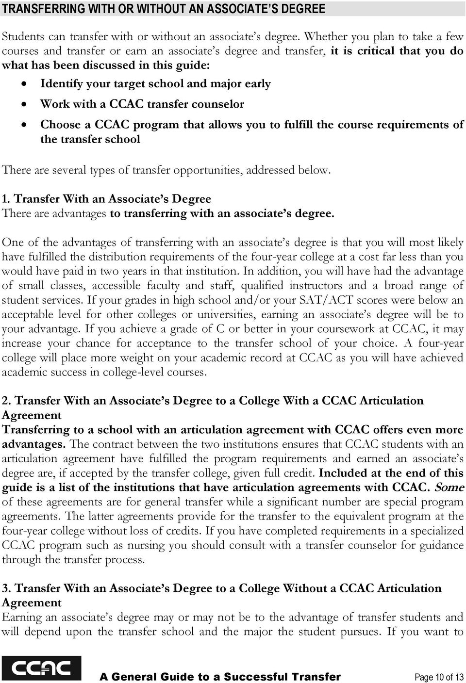 early Work with a CCAC transfer counselor Choose a CCAC program that allows you to fulfill the course requirements of the transfer school There are several types of transfer opportunities, addressed