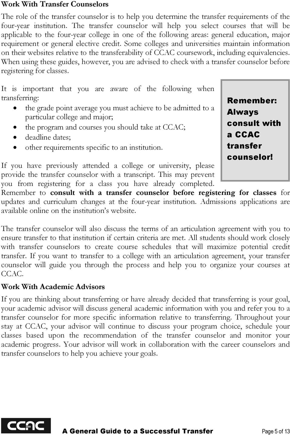Some colleges and universities maintain information on their websites relative to the transferability of CCAC coursework, including equivalencies.