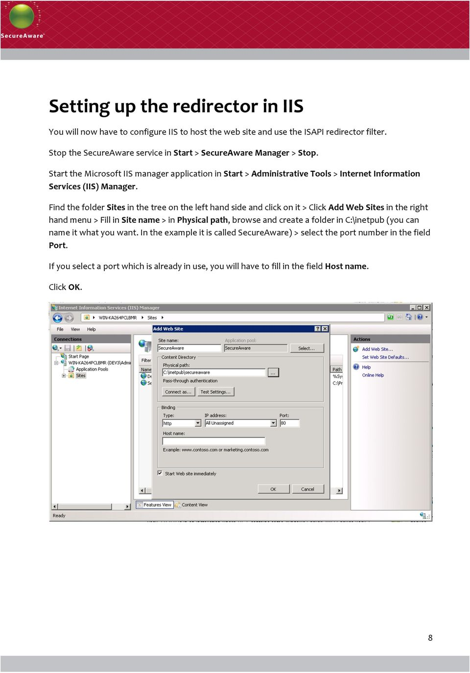Start the Microsoft IIS manager application in Start > Administrative Tools > Internet Information Services (IIS) Manager.