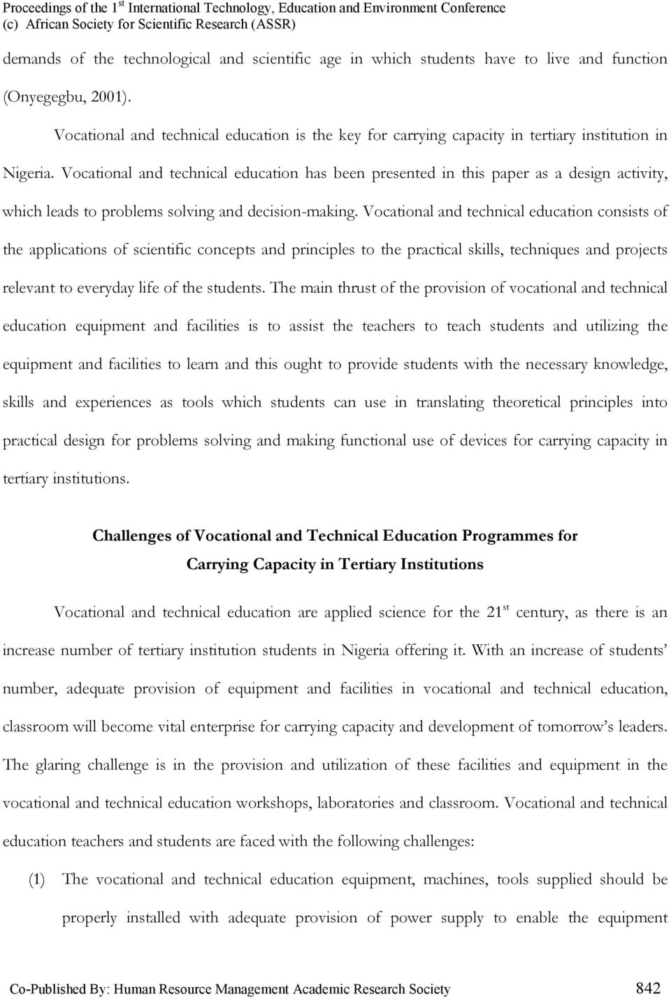 Vocational and technical education has been presented in this paper as a design activity, which leads to problems solving and decision-making.