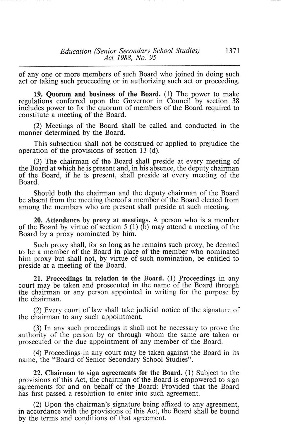 (1) The power to make regulations conferred upon the Governor in Council by section 38 includes power to fix the quorum of members of the Board required to constitute a meeting of the Board.
