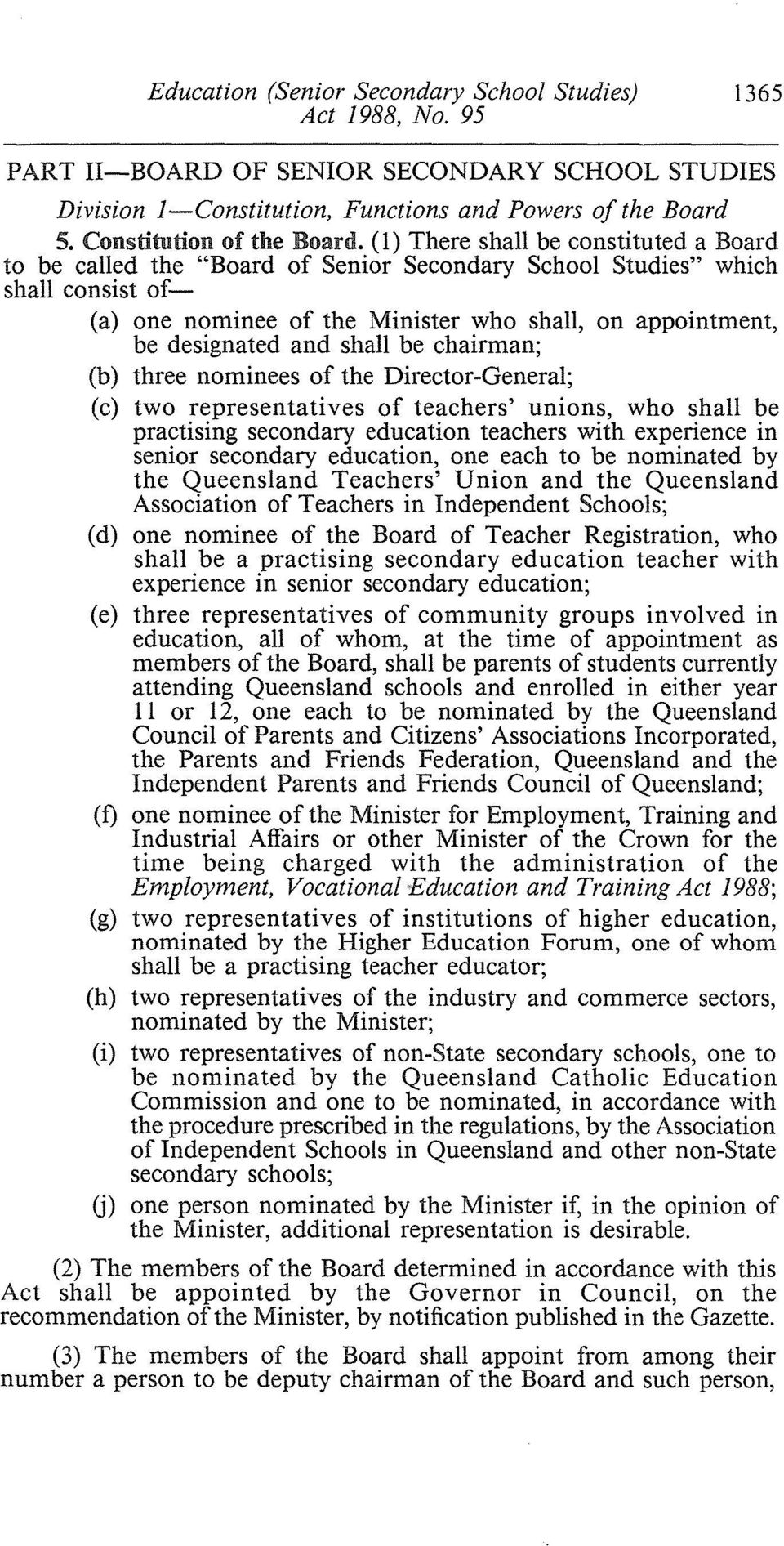 shall be chairman; (b) three nominees of the Director-General; (c) two representatives of teachers' unions, who shall be practising secondary education teachers with experience in senior secondary