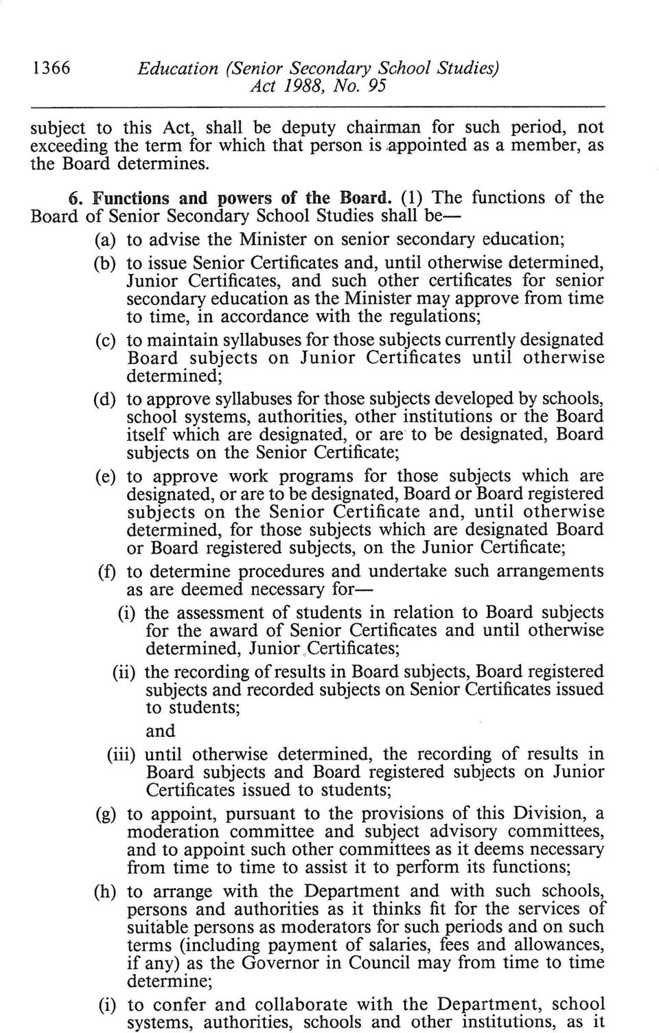 (1) The functions of the Board of Senior Secondary School Studies shall be- (a) to advise the Minister on senior secondary education; (b) to issue Senior Certificates and, until otherwise determined,