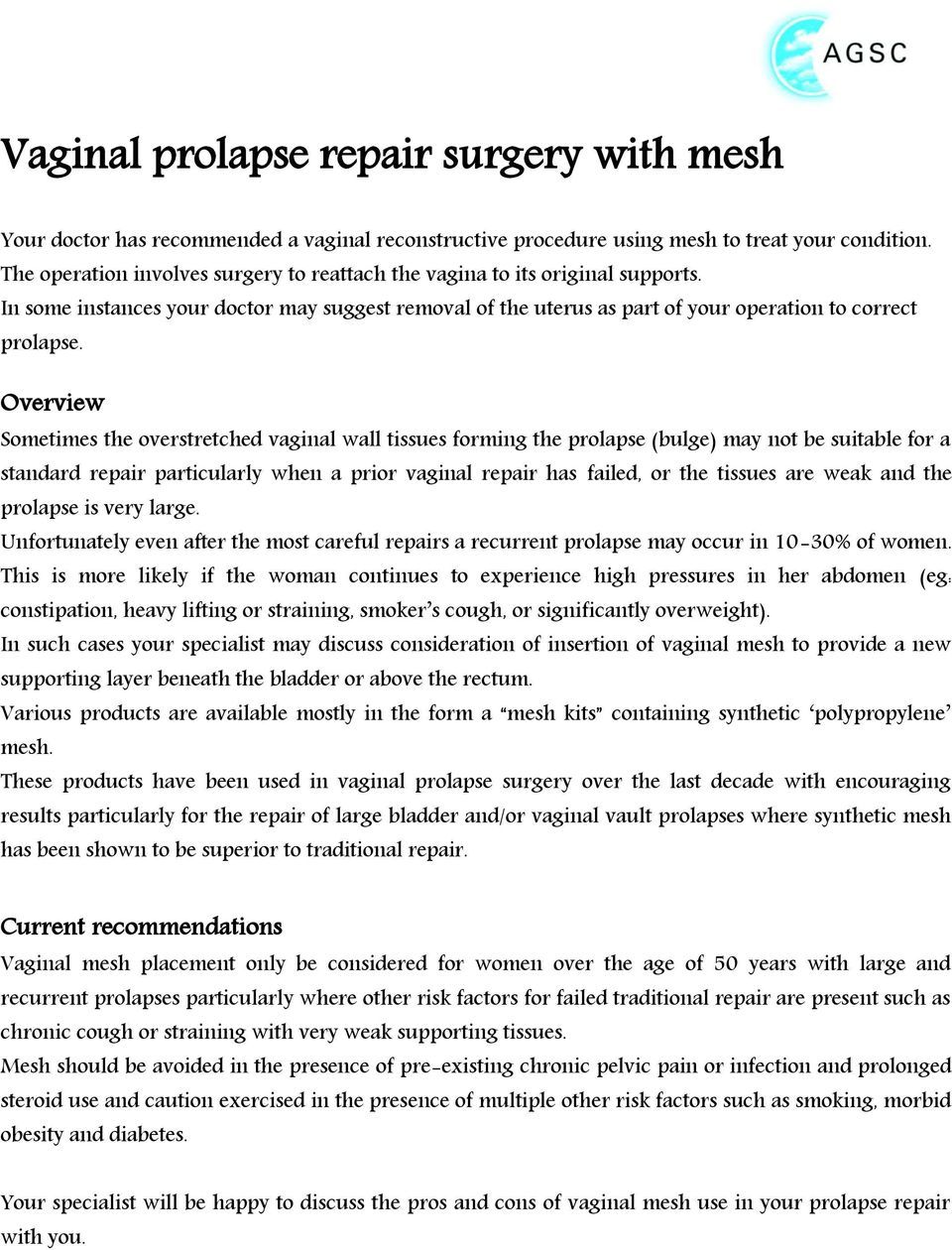 Overview Sometimes the overstretched vaginal wall tissues forming the prolapse (bulge) may not be suitable for a standard repair particularly when a prior vaginal repair has failed, or the tissues