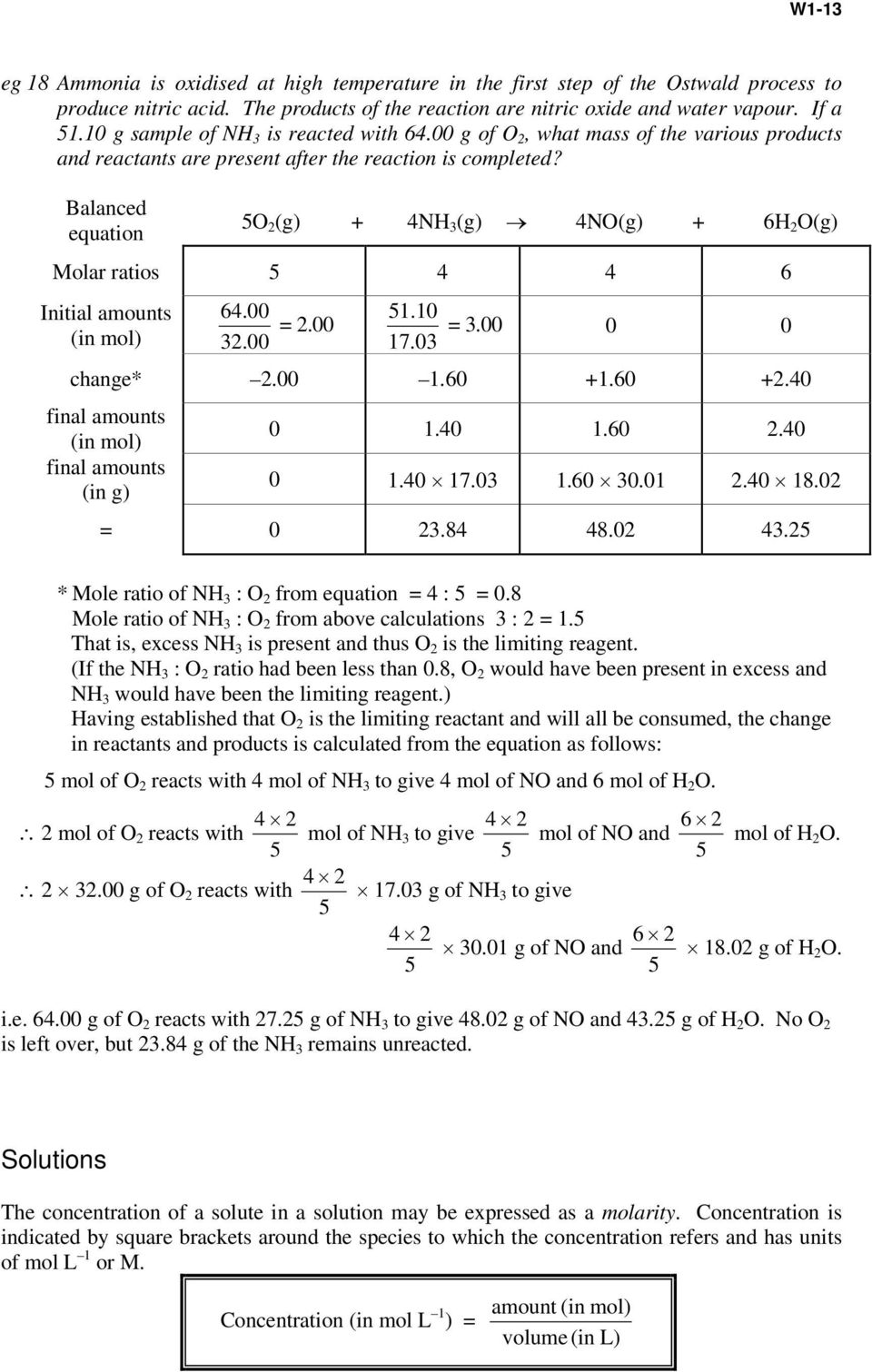 Balanced equation 5O 2 (g) + 4NH 3 (g) 4NO(g) + 6H 2 O(g) Molar ratios 5 4 4 6 Initial amounts 64.00 51.10 = 2.00 = 3.00 0 0 (in mol) 32.00 17.03 change* 2.00 1.60 +1.60 +2.