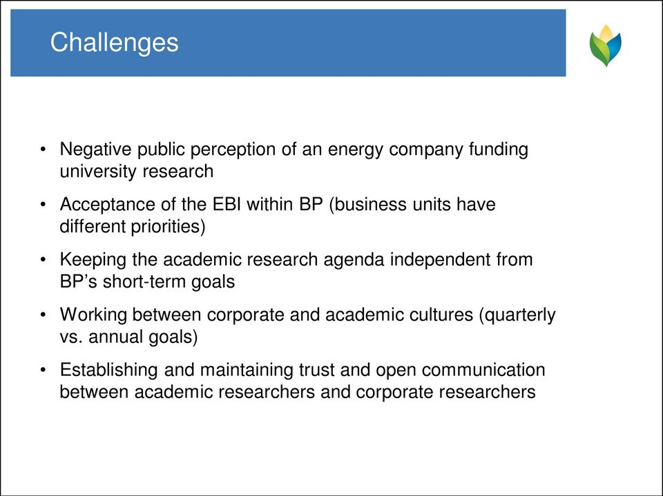 from BP s short-term goals Working between corporate and academic cultures (quarterly vs.