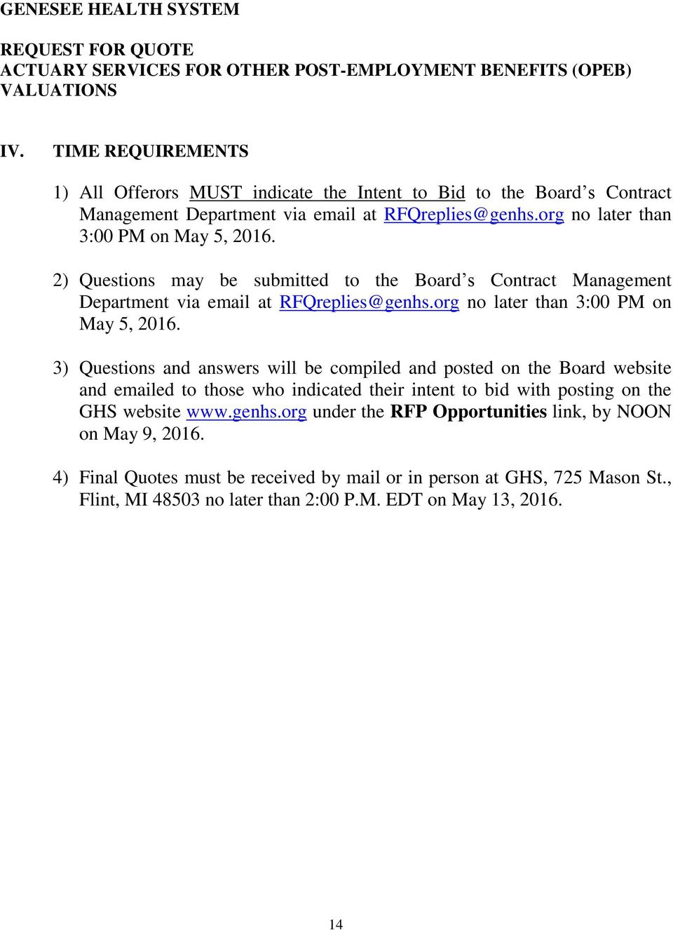 2) Questions may be submitted to the Board s Contract Management Department via email at RFQreplies@genhs.org no later than 3:00 PM on May 5, 2016.